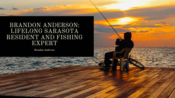 Brandon Anderson: Lifelong Sarasota Resident and Fishing Expert